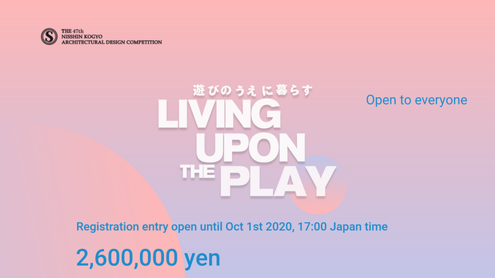 The 47th Nisshin Kogyo Architectural Design Competition-LIVING UPON the PLAY