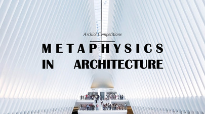 Archiol's Metaphysics in Architecture Competition  Results Announced!!