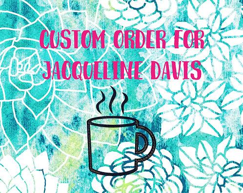 **Custom Order for Jacqueline**