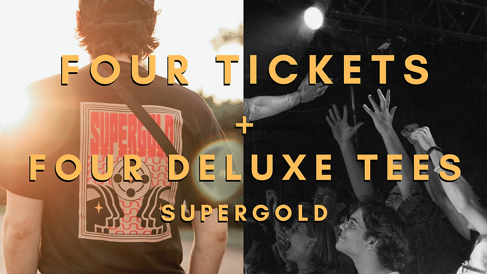 4 Tickets + 4 Supergold Deluxe Shirts