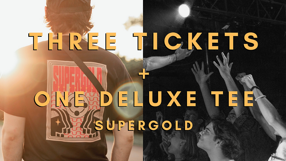3 Tickets + 1 Supergold Deluxe Shirt