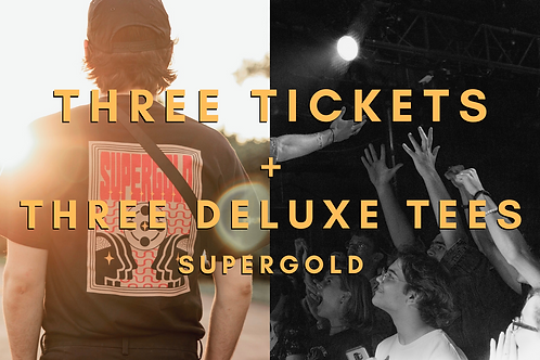 3 Tickets + 3 Supergold Delux Shirts