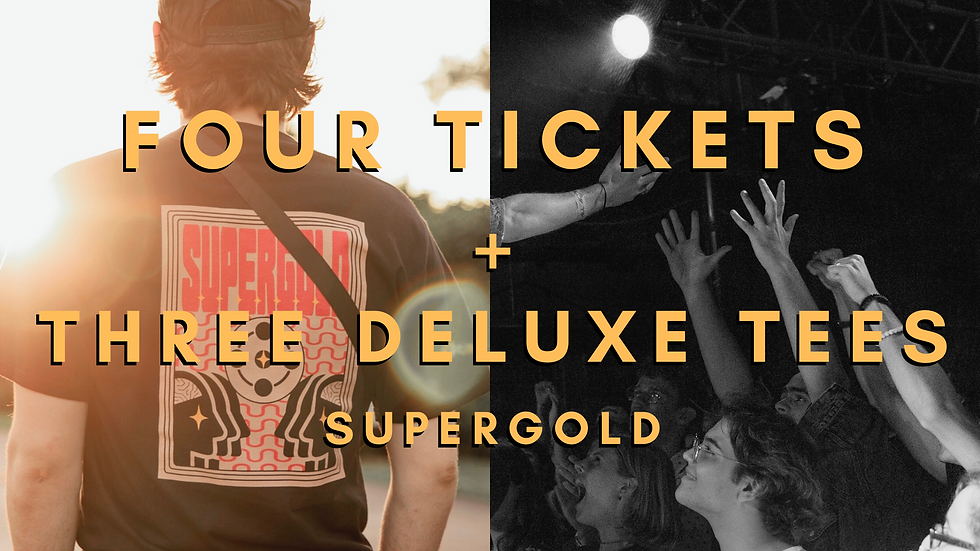 4 Tickets + 3 Supergold Deluxe Shirts