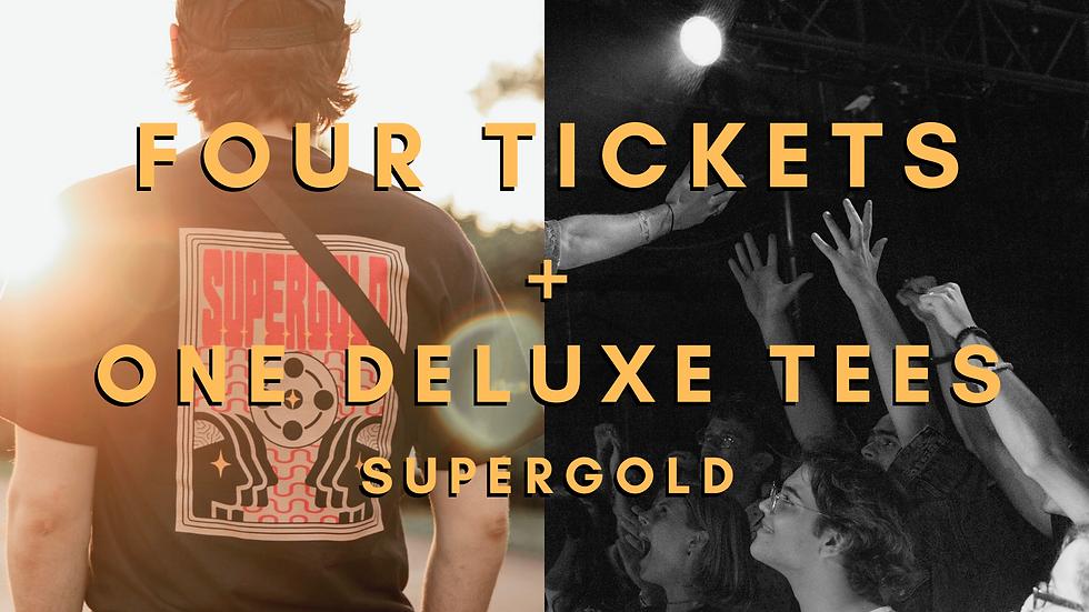 4 Tickets + 1 Supergold Deluxe Shirt