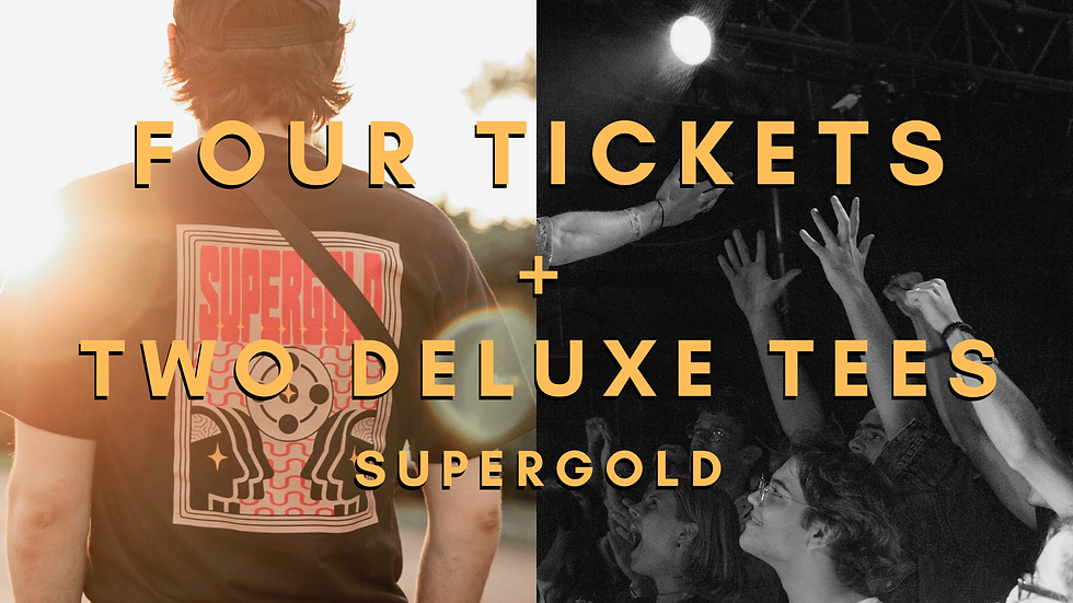 4 Tickets + 2 Supergold Deluxe Shirts