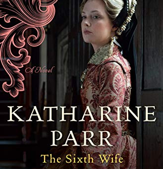 Katharine Parr, The Sixth Wife A Novel By Alison Weir