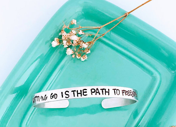 Letting go is the path to Freedom Bangle/Cuff Bracelet.