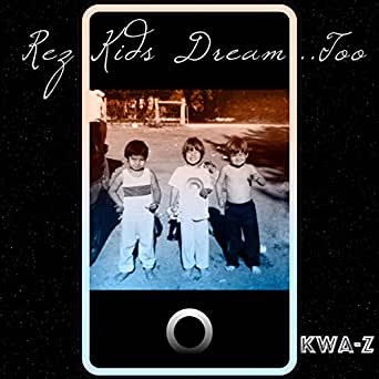 Kwa-Z-'Rez Kids Dream...Too' Album. 2019. Released by Kwa-Z.