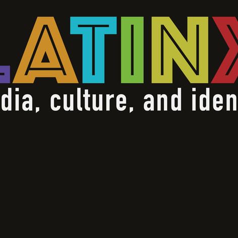 Latinx Media, Culture, and Identity