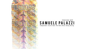 An Interview with Samuele Palazzi independent record label:  We Were Never Being Boring Collective