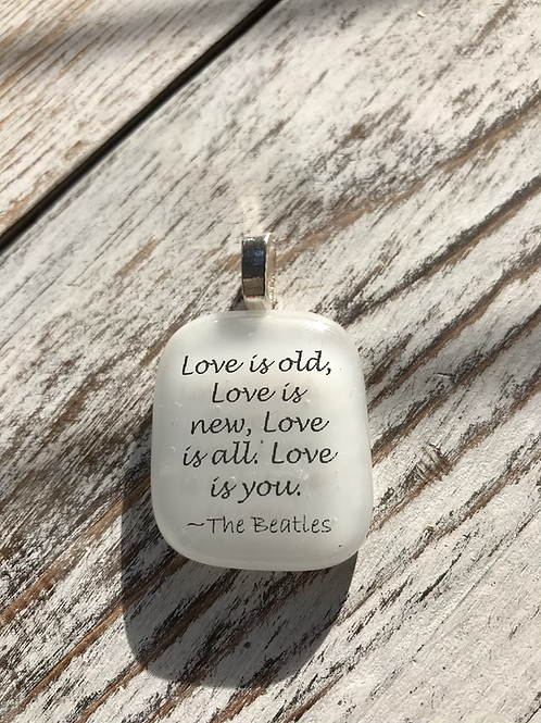 """Love is Old, Love is New..."" The Beatles Fused Glass Pendant"