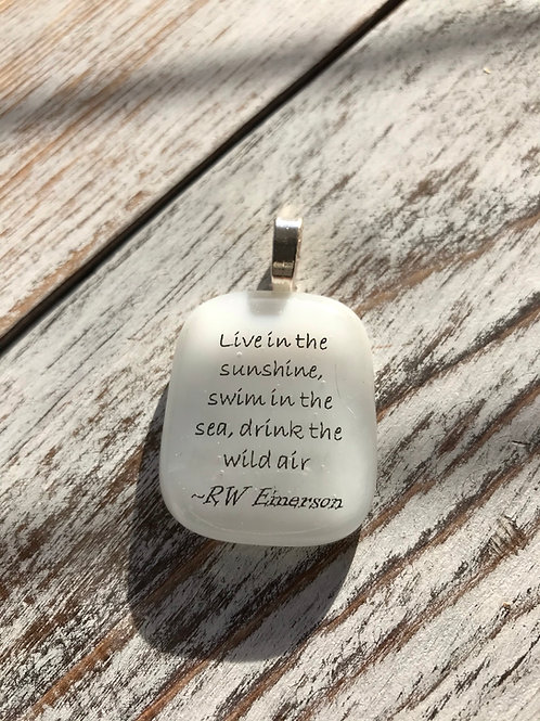 """Live in the Sunshine..."" R Emerson  Fused Glass quote Pendant"