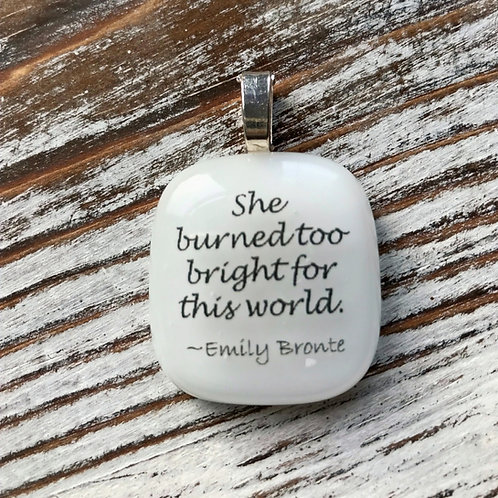 """She burned too bright..."" E Bronte Fused Glass Pendant"