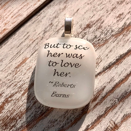 """""""But to See her was to love her"""" R Burns Fused Glass Pendant"""