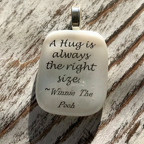 """""""A Hug is Always the Right Size"""" Fused Glass Pendant"""