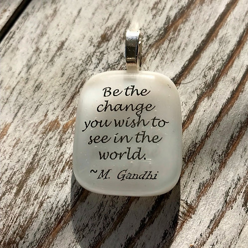 """Be the change you wish to see..."" M Gandhi Fused Glass Pendant"