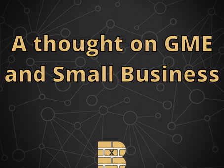A thought on GME and Small Business