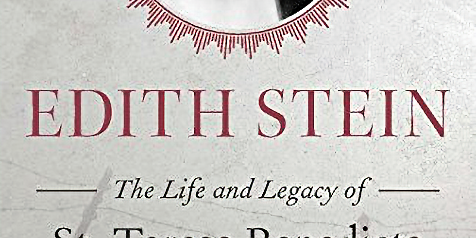"""""""Edith Stein: The Life and Legacy of St. Teresa Benedicta of the Cross"""" Chapters 7-10 discussion"""