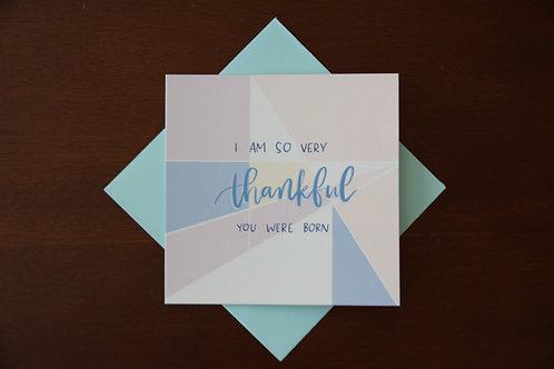 """""""...thankful you were born"""" Birthday Card"""