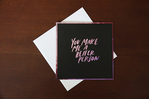 """You make me a better person"" Greeting Card"