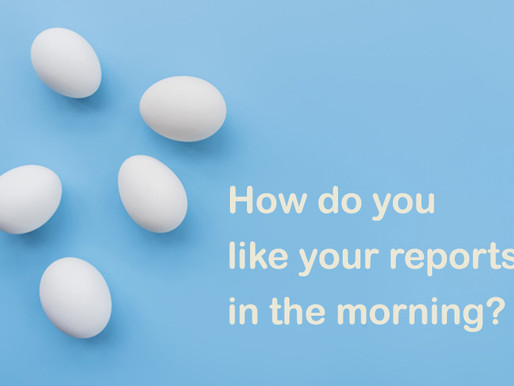 How do you like your reports in the morning? 🎵🎶♪