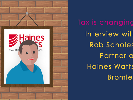 Tax is Changing: Interview with Rob Scholes, Partner at Haines Watts