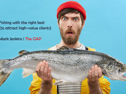 The Gap | Fishing with the right bait (to attract high-value clients)