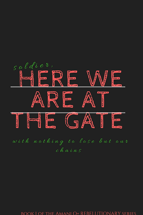 Here We Are At The Gate (REBELutionary Series)