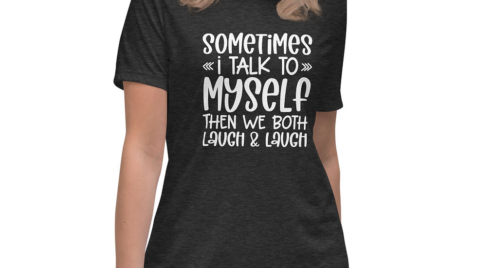 Funny Women's T-Shirt - I talk to Myself Then We Laugh