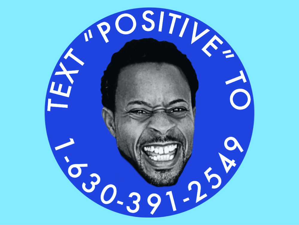 "TEXT ""POSITIVE"" TO +1-630-391-2549"