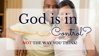 God is in Control? NOT the way you think!