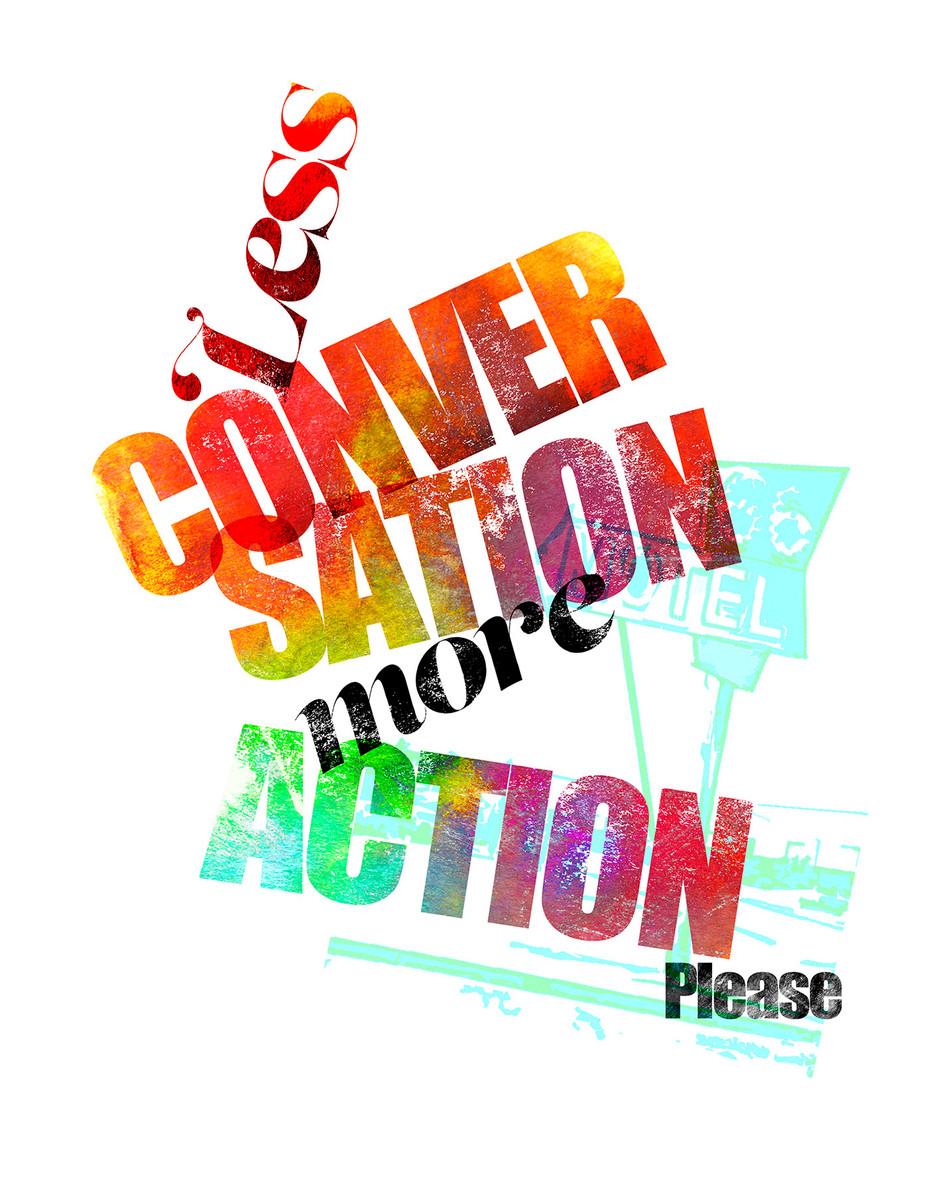 Less Conversation - More Action
