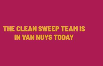 CLEAN SWEEP TEAM IN VAN NUYS