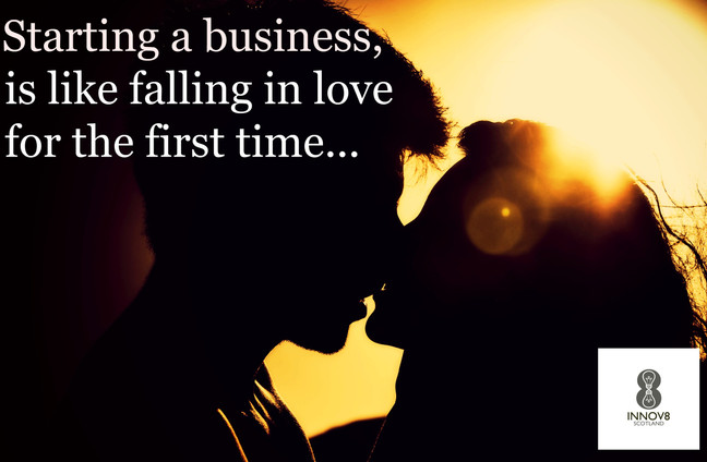 Starting a business is like falling in love for the first time...
