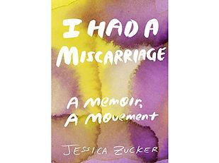I Had a Miscarriage A Memoir a Movement.