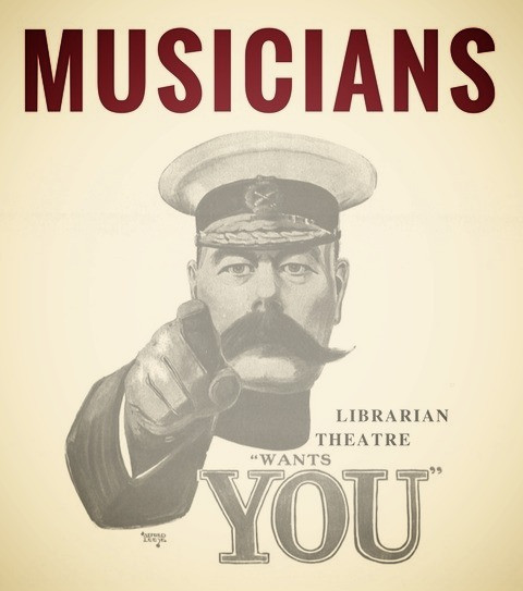 MUSICIANS - Librarian Theatre wants YOU!