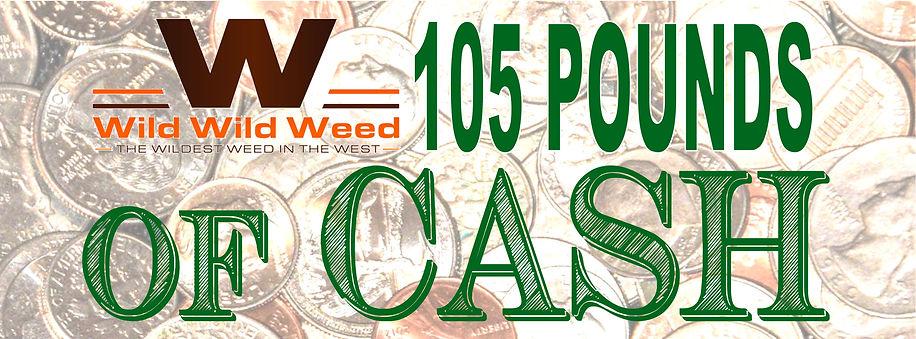 105 Pounds of Cash - Wild Wild Weed.jpg