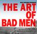 POSTPONED: The Art of Bad Men