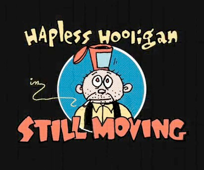 Hapless Hooligan still moving