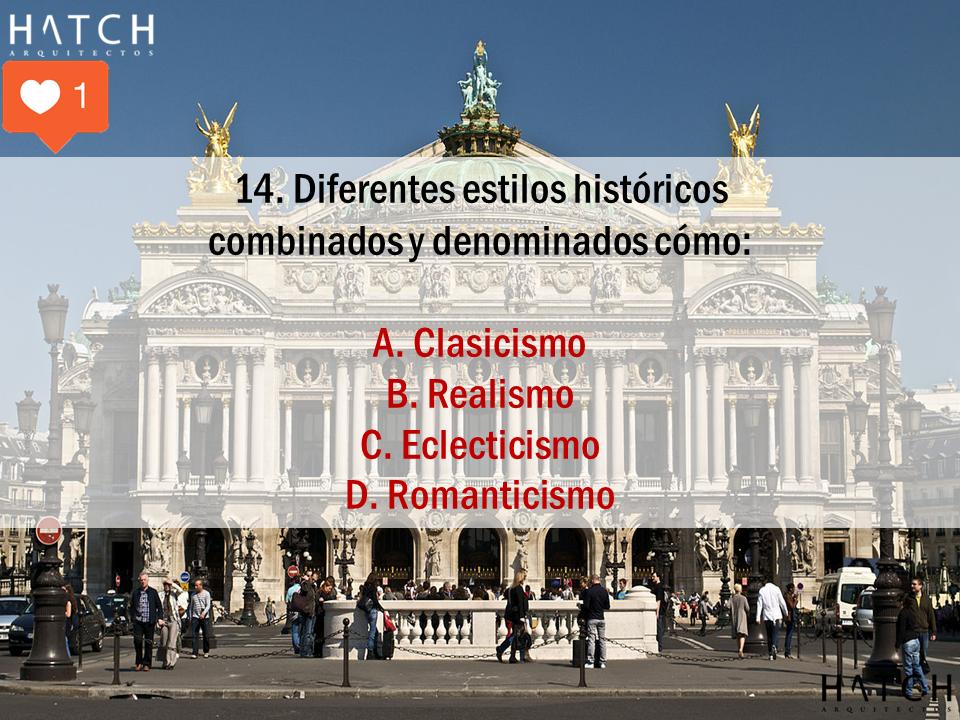 14. Diferentes estilos históricos  combinados y denominados cómo:  A. Clasicismo B. Realismo C. Eclecticismo D. Romanticismo