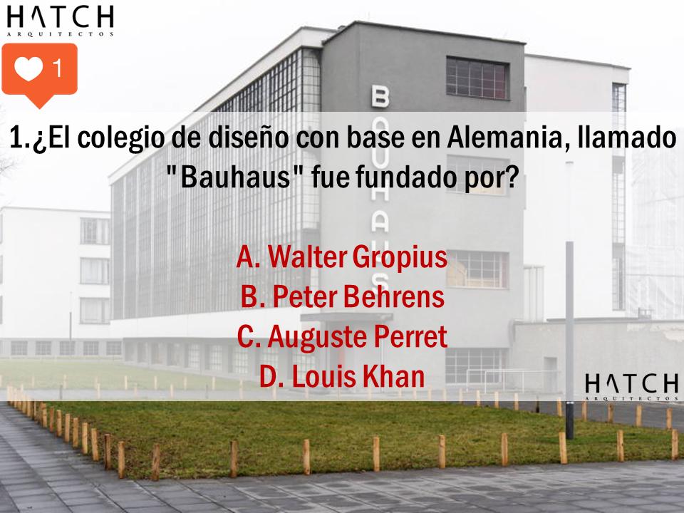 """1.¿El colegio de diseño con base en Alemania, llamado """"Bauhaus"""" fue fundado por?  A. Walter Gropius B. Peter Behrens C. Auguste Perret D. Louis Khan"""