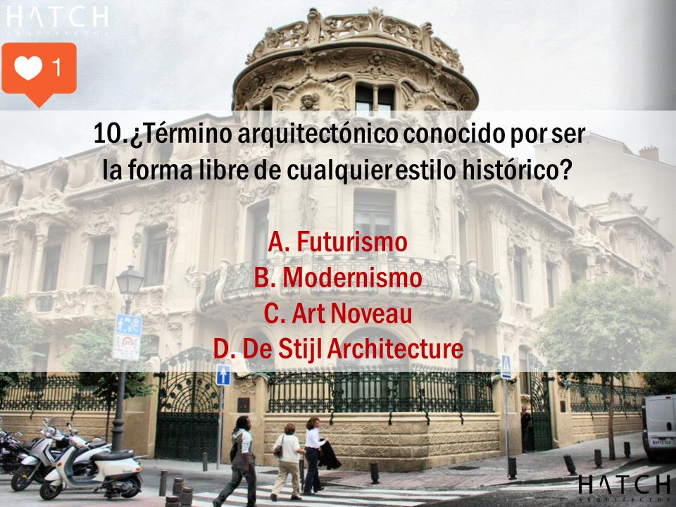 10.¿Término arquitectónico conocido por ser  la forma libre de cualquier estilo histórico?  A. Futurismo B. Modernismo C. Art Noveau D. De Stijl Architecture
