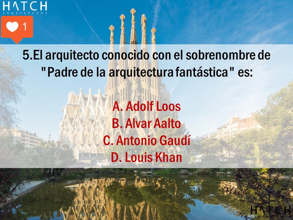 """5.El arquitecto conocido con el sobrenombre de  """"Padre de la arquitectura fantástica"""" es:  A. Adolf Loos B. Alvar Aalto C. Antonio Gaudí D. Louis Khan"""