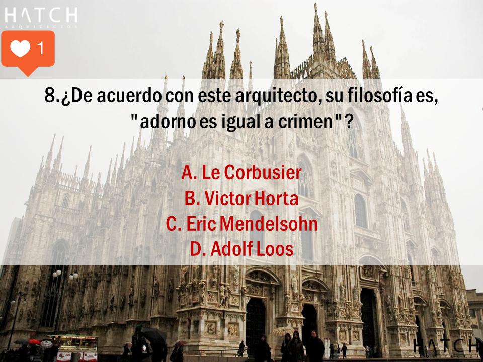 """8.¿De acuerdo con este arquitecto, su filosofía es,  """"adorno es igual a crimen""""?  A. Le Corbusier B. Victor Horta C. Eric Mendelsohn D. Adolf Loos"""