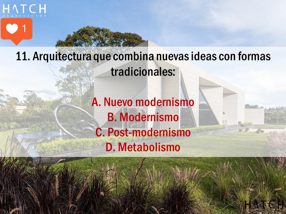 11. Arquitectura que combina nuevas ideas con formas tradicionales:  A. Nuevo modernismo B. Modernismo C. Post-modernismo D. Metabolismo