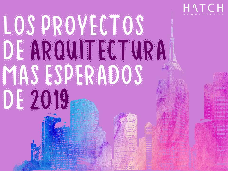 Los proyectos de #ARQUITECTURA más esperados de 2019.👷♀️🌎🏦