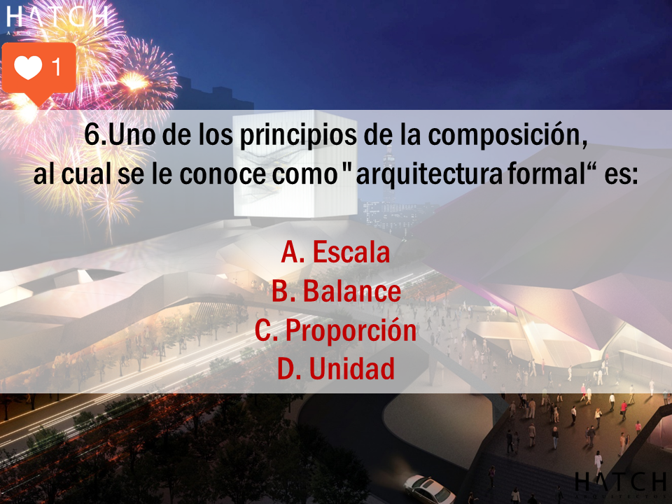 """6.Uno de los principios de la composición,  al cual se le conoce como""""arquitectura formal"""" es:  A. Escala B. Balance C. Proporción D. Unidad"""