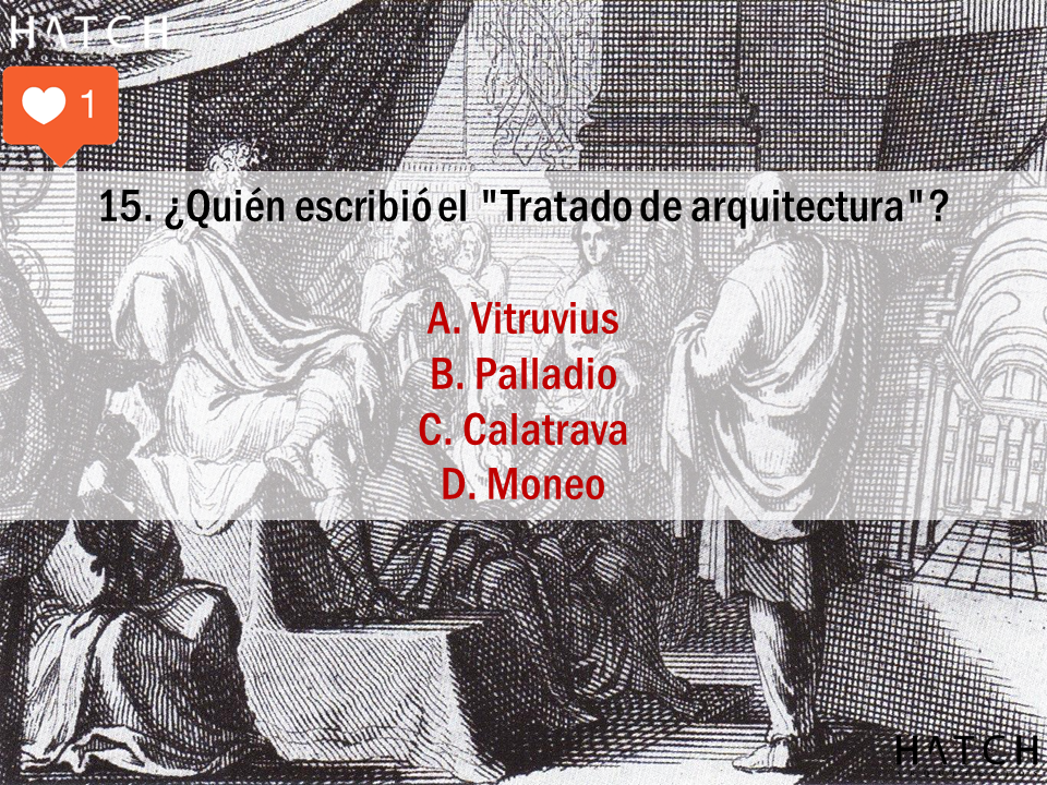 """15. ¿Quién escribió el """"Tratado de arquitectura""""?  A. Vitruvius B. Palladio C. Calatrava D. Moneo"""