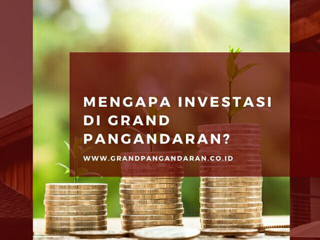 Mengapa Investasi di Grand Pangandaran?