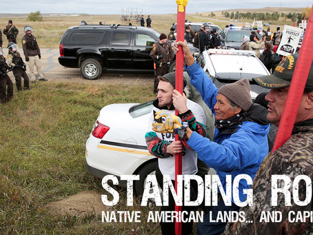Standing Rock, Native American Ancestral Lands... And Capitalism